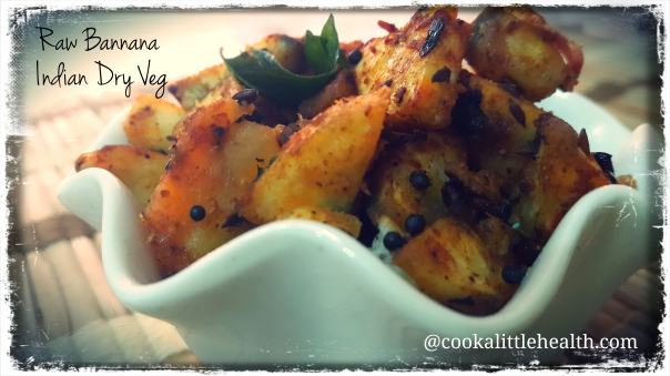Small pieces of yummy raw  bannana tempered & stir fried with Indian Spices